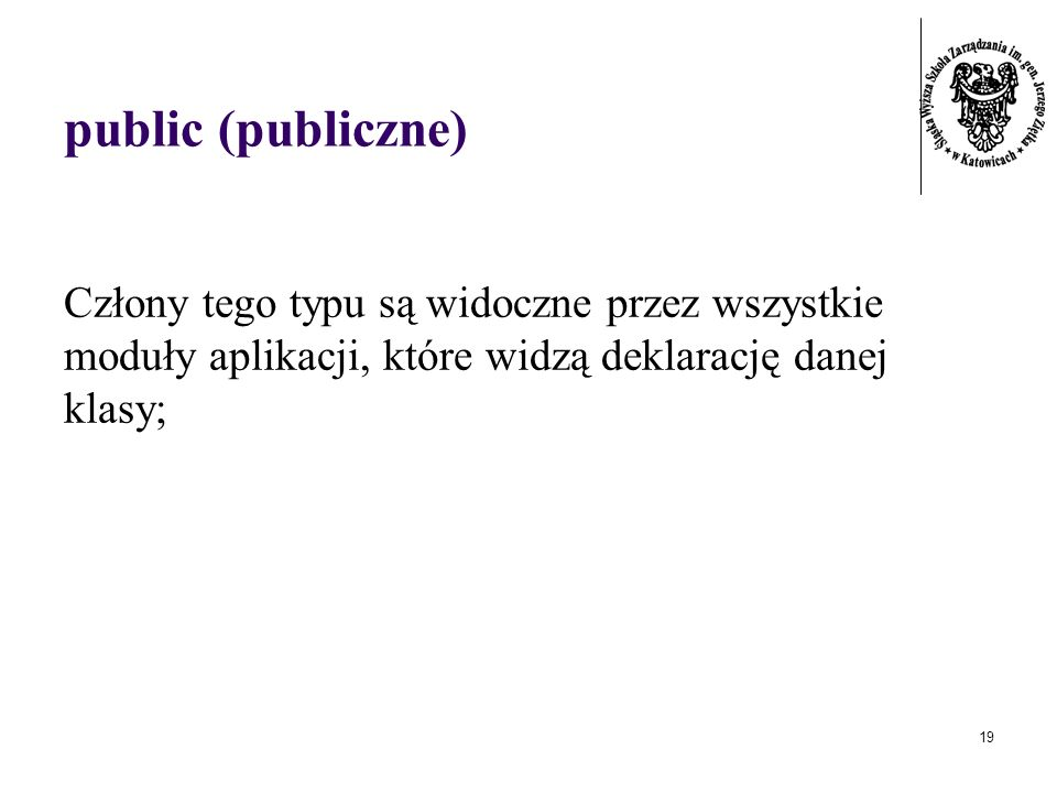 public (publiczne)Człony tego typu są widoczne przez wszystkie moduły aplikacji, które widzą deklarację danej klasy;