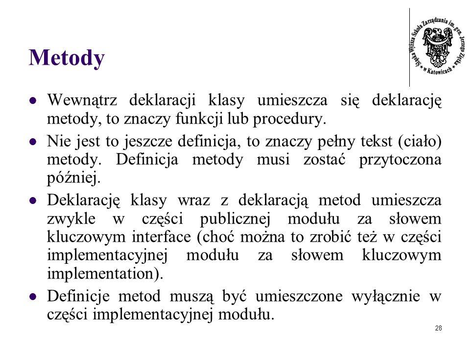 MetodyWewnątrz deklaracji klasy umieszcza się deklarację metody, to znaczy funkcji lub procedury.