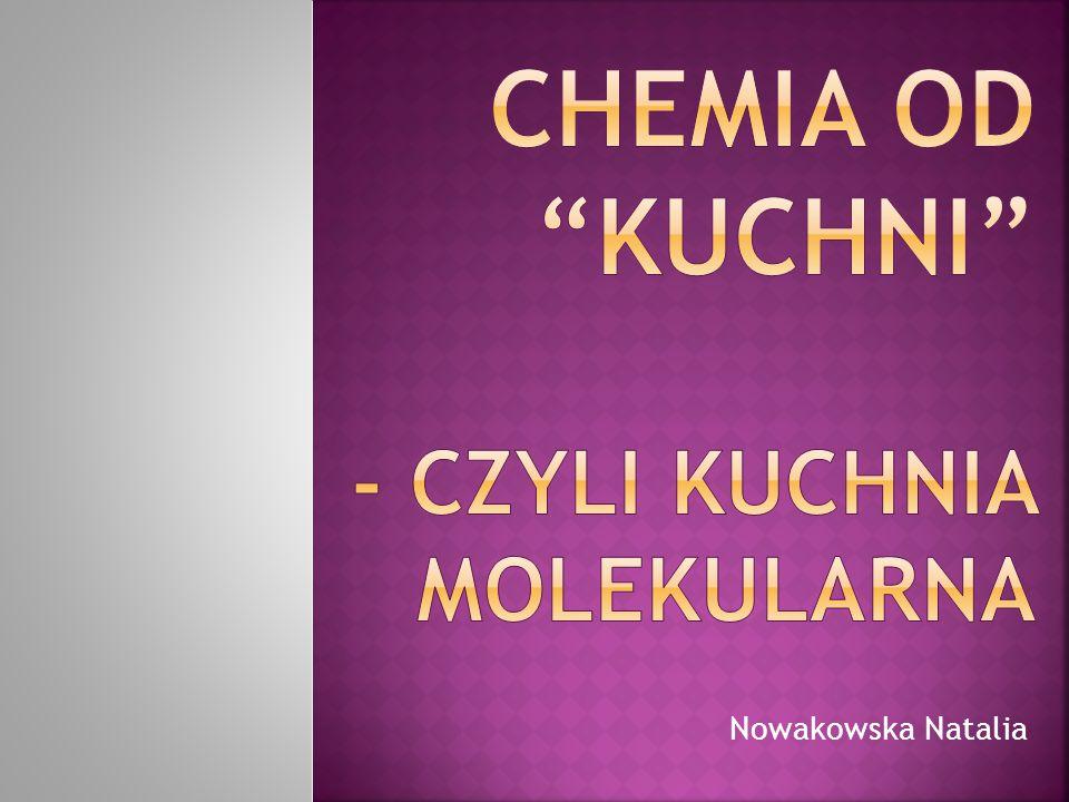 Chemia od kuchni - czyli kuchnia molekularna