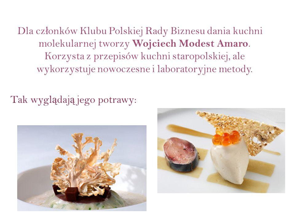 Dla członków Klubu Polskiej Rady Biznesu dania kuchni molekularnej tworzy Wojciech Modest Amaro.