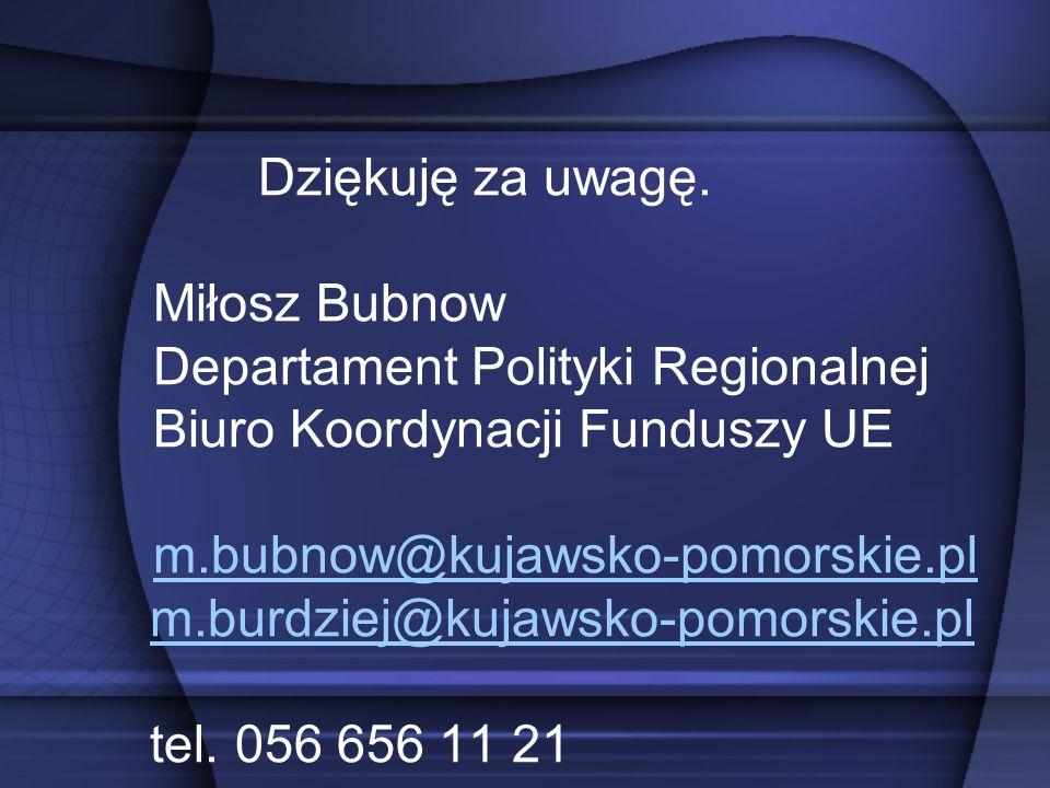 Dziękuję za uwagę. Miłosz Bubnow. Departament Polityki Regionalnej. Biuro Koordynacji Funduszy UE.