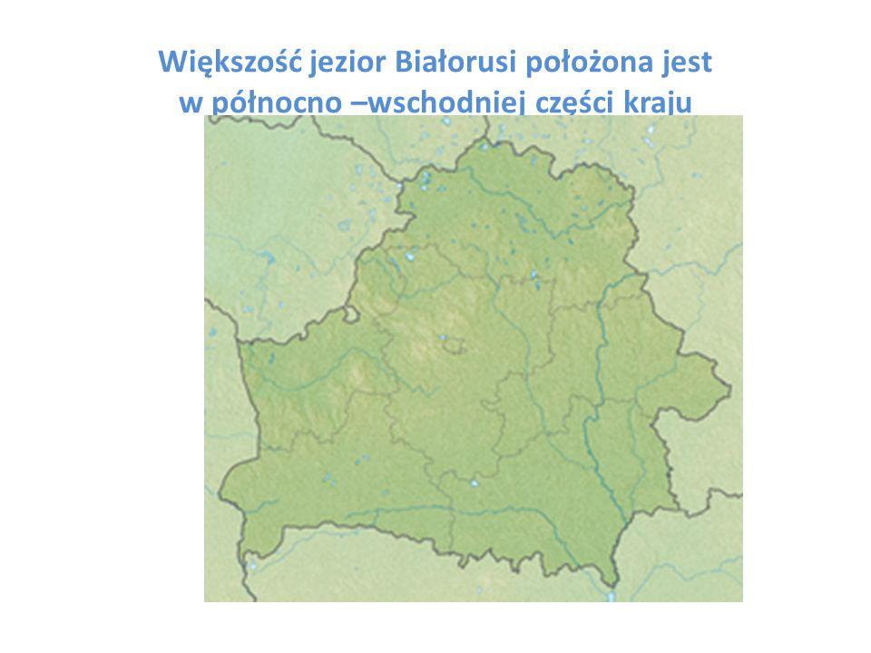 Większość jezior Białorusi położona jest w północno –wschodniej części kraju