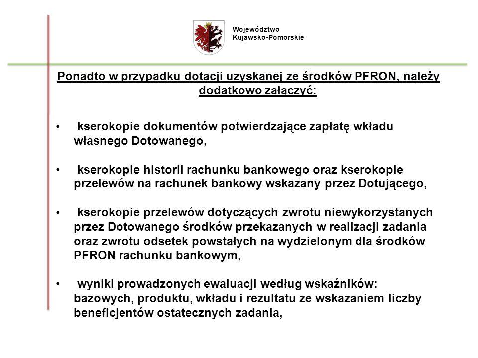 Województwo Kujawsko-Pomorskie. Ponadto w przypadku dotacji uzyskanej ze środków PFRON, należy dodatkowo załączyć: