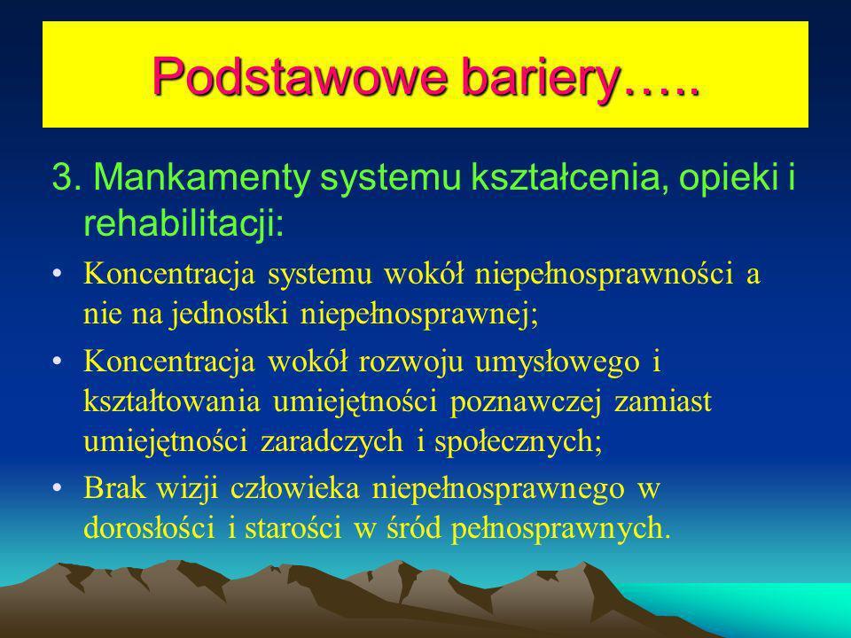 Podstawowe bariery….. 3. Mankamenty systemu kształcenia, opieki i rehabilitacji: