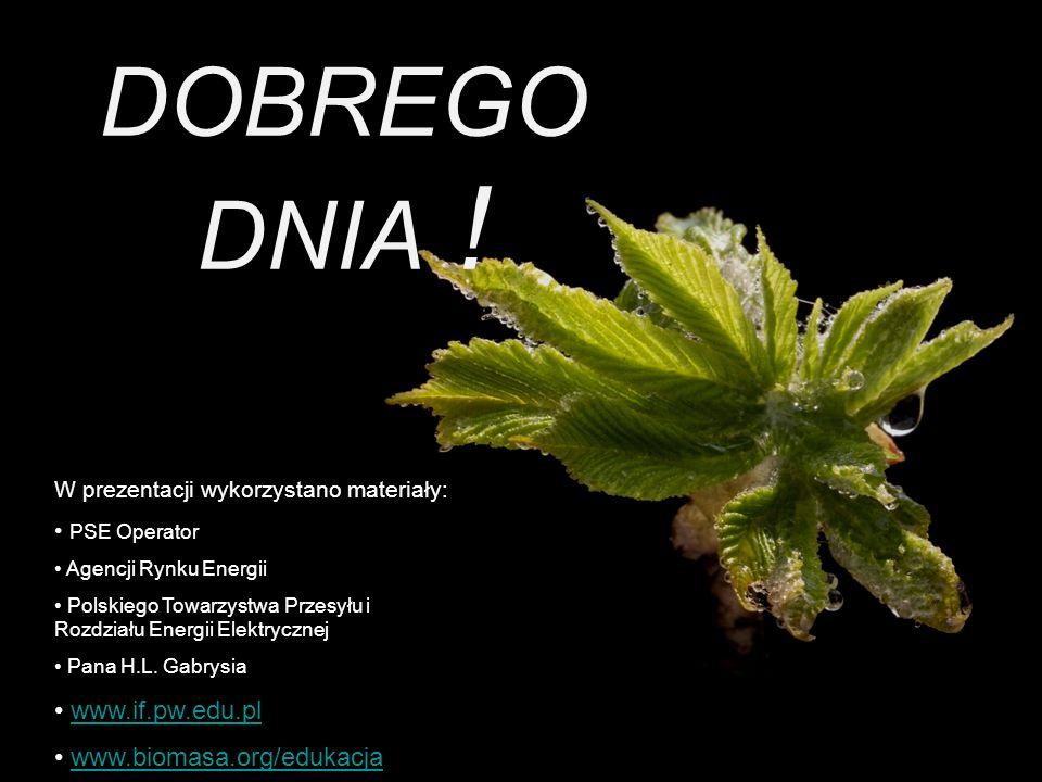 DOBREGO DNIA ! www.if.pw.edu.pl www.biomasa.org/edukacja