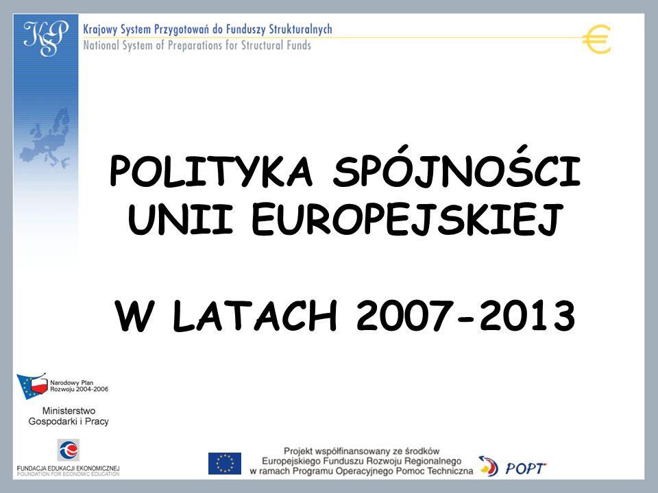 POLITYKA SPÓJNOŚCI UNII EUROPEJSKIEJ W LATACH 2007-2013