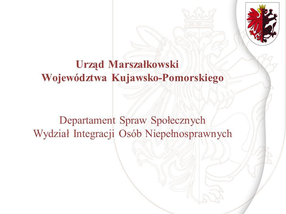 Urząd Marszałkowski Województwa Kujawsko-Pomorskiego Departament Spraw Społecznych Wydział Integracji Osób Niepełnosprawnych