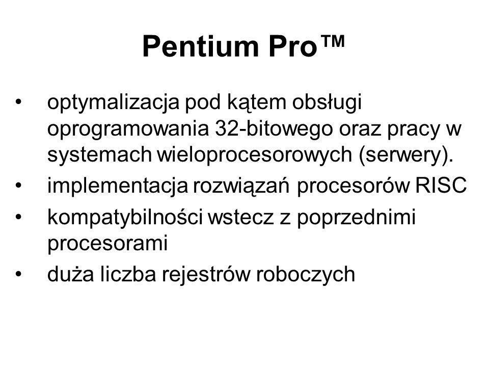 Pentium Pro™ optymalizacja pod kątem obsługi oprogramowania 32-bitowego oraz pracy w systemach wieloprocesorowych (serwery).