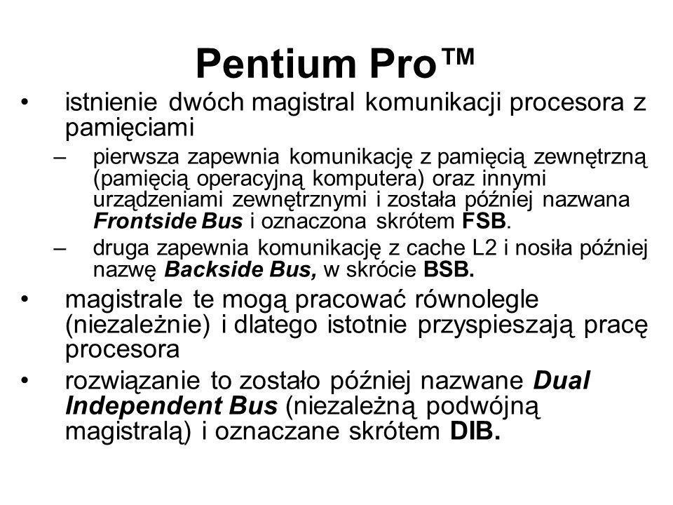 Pentium Pro™ istnienie dwóch magistral komunikacji procesora z pamięciami.