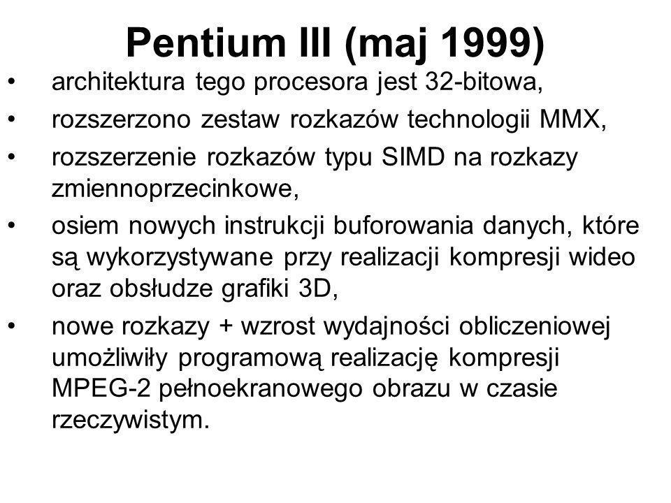 Pentium III (maj 1999) architektura tego procesora jest 32-bitowa,