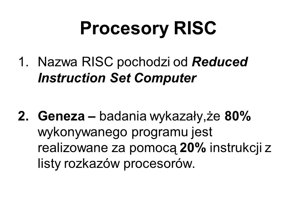 Procesory RISC Nazwa RISC pochodzi od Reduced Instruction Set Computer