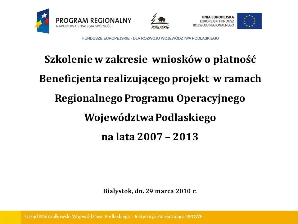 Szkolenie w zakresie wniosków o płatność Beneficjenta realizującego projekt w ramach Regionalnego Programu Operacyjnego Województwa Podlaskiego na lata 2007 – 2013