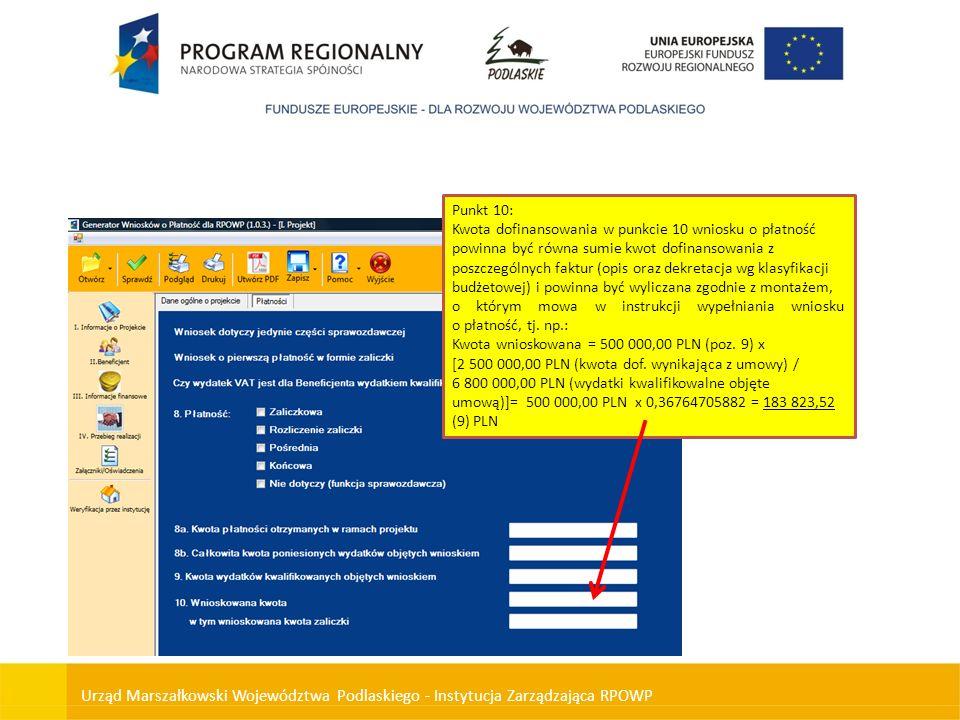 Punkt 10: Kwota dofinansowania w punkcie 10 wniosku o płatność powinna być równa sumie kwot dofinansowania z poszczególnych faktur (opis oraz dekretacja wg klasyfikacji budżetowej) i powinna być wyliczana zgodnie z montażem,
