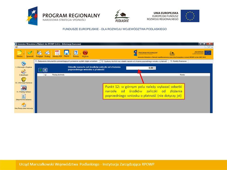 Punkt 12: w górnym polu należy wykazać odsetki narosłe od środków zaliczki od złożenia poprzedniego wniosku o płatność (nie dotyczy jst)