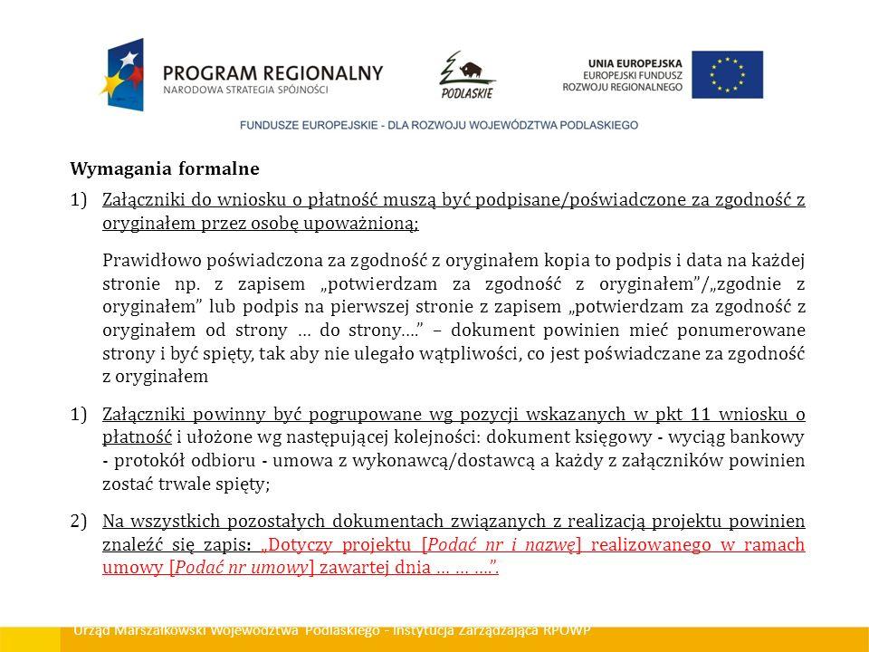 Wymagania formalne Załączniki do wniosku o płatność muszą być podpisane/poświadczone za zgodność z oryginałem przez osobę upoważnioną;