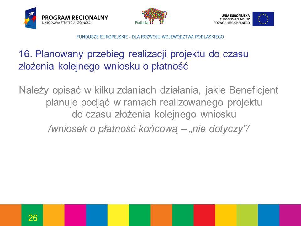 16. Planowany przebieg realizacji projektu do czasu złożenia kolejnego wniosku o płatność