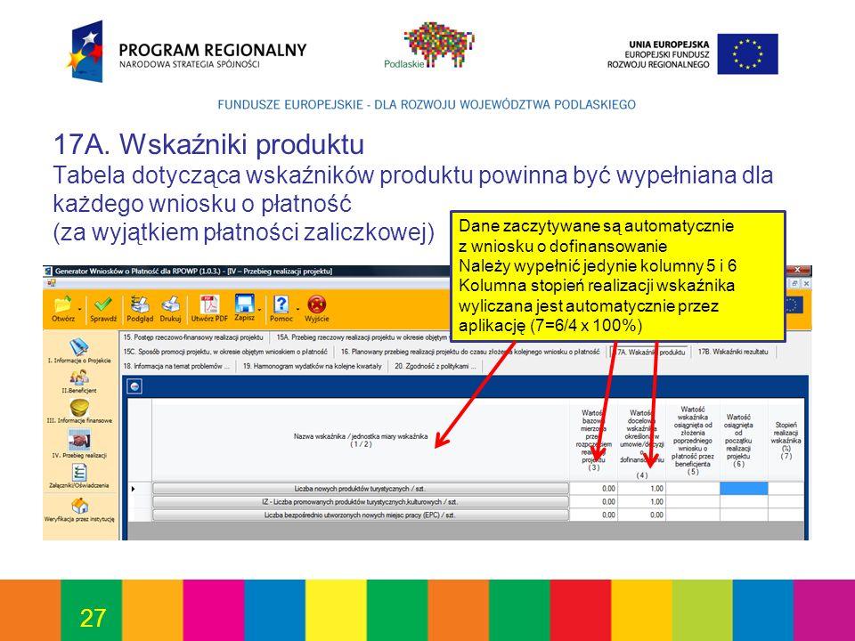 17A. Wskaźniki produktu Tabela dotycząca wskaźników produktu powinna być wypełniana dla każdego wniosku o płatność (za wyjątkiem płatności zaliczkowej)