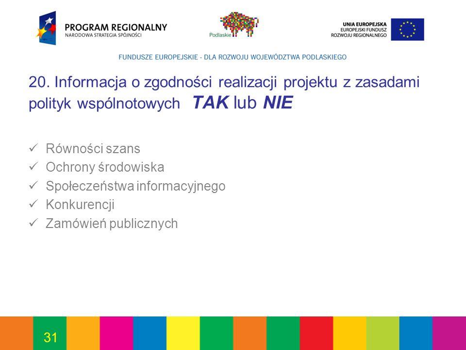 20. Informacja o zgodności realizacji projektu z zasadami polityk wspólnotowych TAK lub NIE