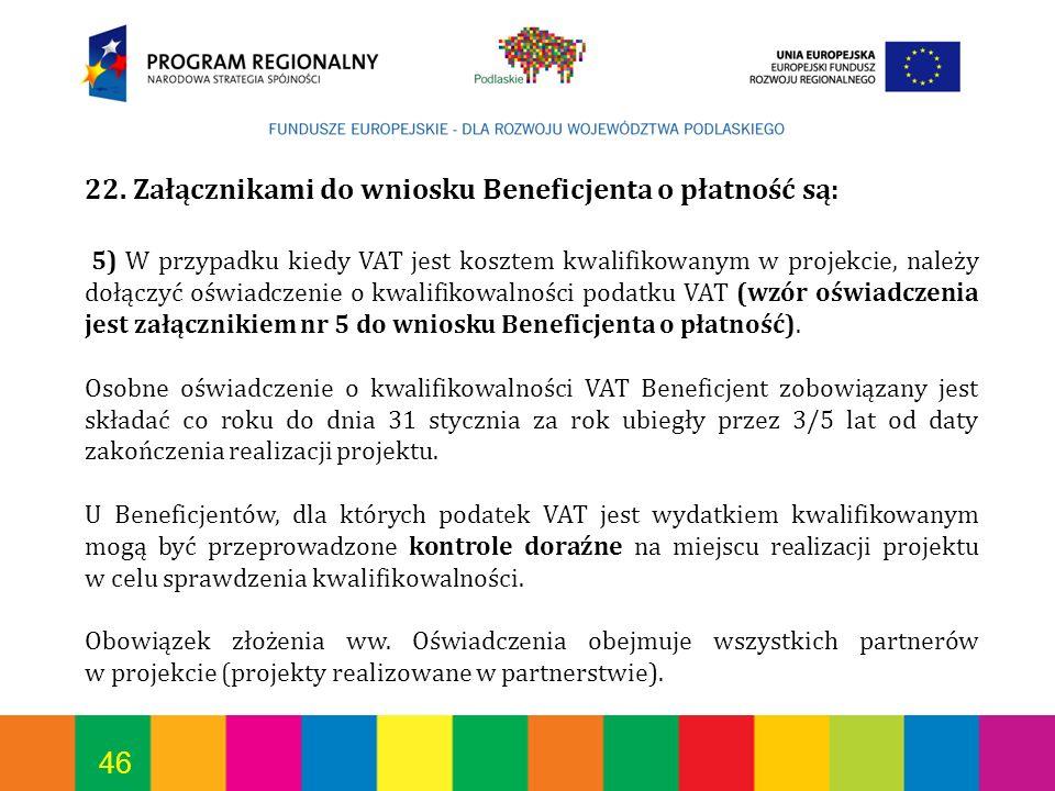 22. Załącznikami do wniosku Beneficjenta o płatność są: