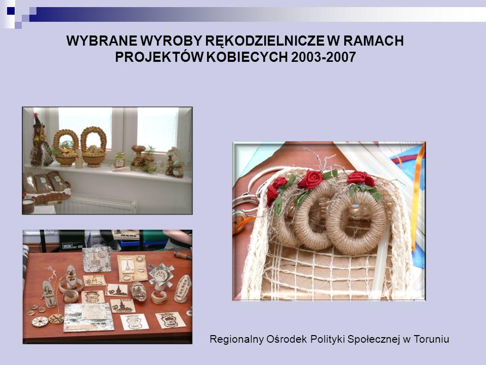 WYBRANE WYROBY RĘKODZIELNICZE W RAMACH PROJEKTÓW KOBIECYCH 2003-2007