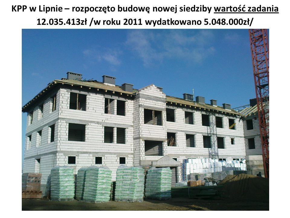 KPP w Lipnie – rozpoczęto budowę nowej siedziby wartość zadania 12.035.413zł /w roku 2011 wydatkowano 5.048.000zł/