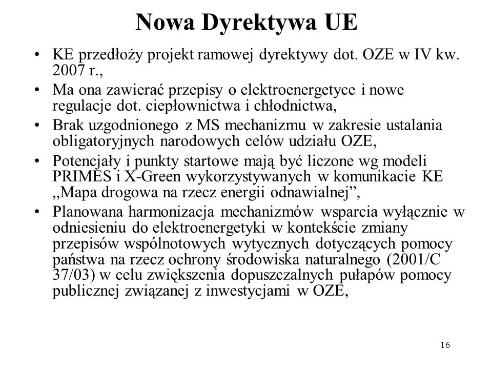 Nowa Dyrektywa UE KE przedłoży projekt ramowej dyrektywy dot. OZE w IV kw. 2007 r.,