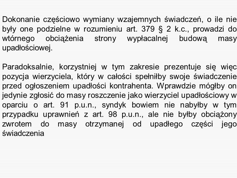 Dokonanie częściowo wymiany wzajemnych świadczeń, o ile nie były one podzielne w rozumieniu art. 379 § 2 k.c., prowadzi do wtórnego obciążenia strony wypłacalnej budową masy upadłościowej.