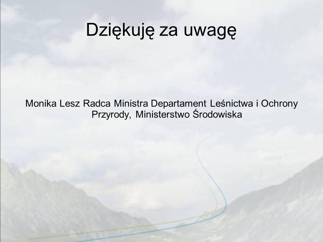 Dziękuję za uwagę Monika Lesz Radca Ministra Departament Leśnictwa i Ochrony Przyrody, Ministerstwo Środowiska.
