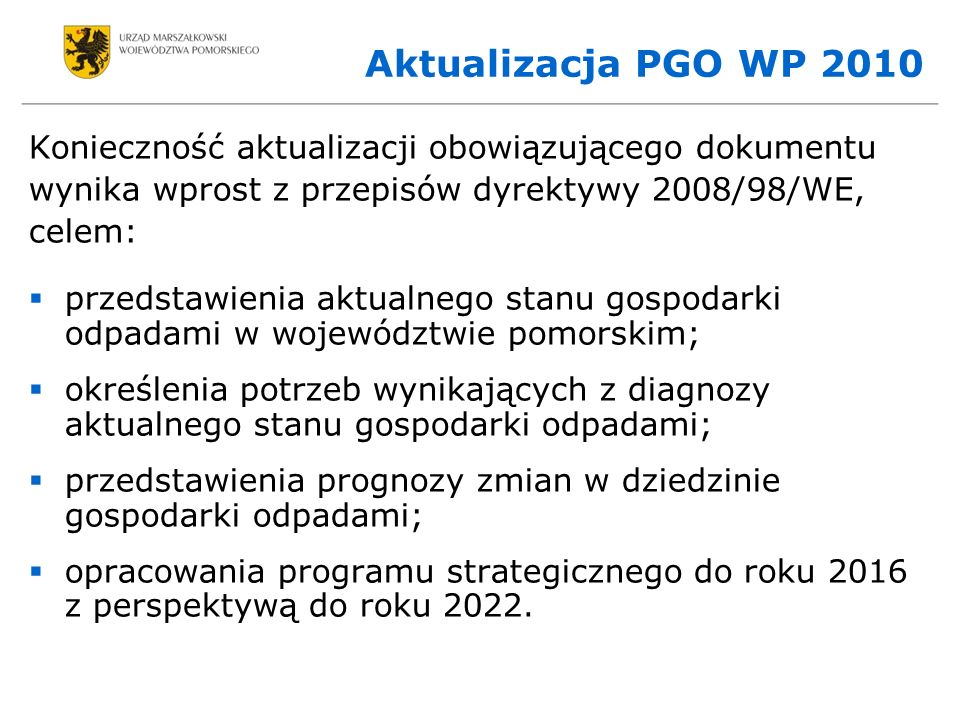 Aktualizacja PGO WP 2010 Konieczność aktualizacji obowiązującego dokumentu. wynika wprost z przepisów dyrektywy 2008/98/WE,
