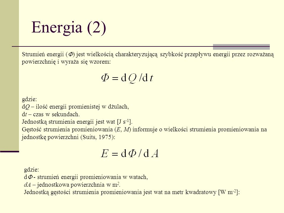 Energia (2) Strumień energii (F) jest wielkością charakteryzującą szybkość przepływu energii przez rozważaną powierzchnię i wyraża się wzorem: