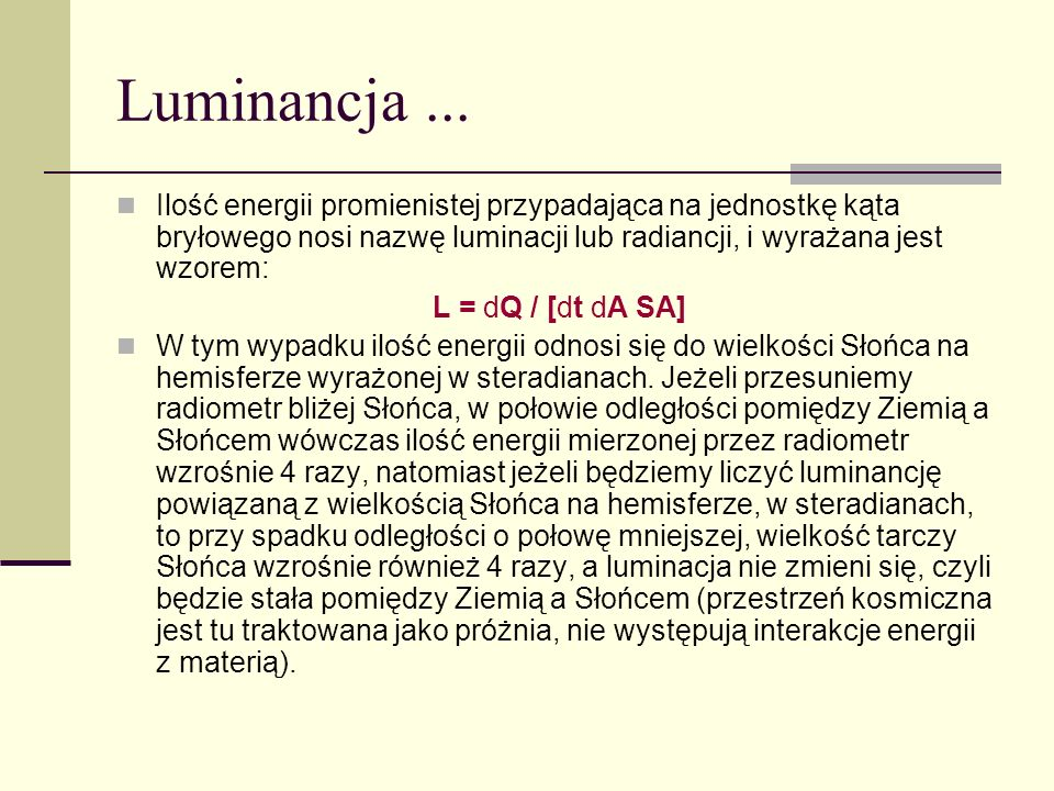 Luminancja ...Ilość energii promienistej przypadająca na jednostkę kąta bryłowego nosi nazwę luminacji lub radiancji, i wyrażana jest wzorem: