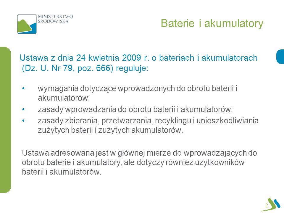 Baterie i akumulatory Ustawa z dnia 24 kwietnia 2009 r. o bateriach i akumulatorach (Dz. U. Nr 79, poz. 666) reguluje: