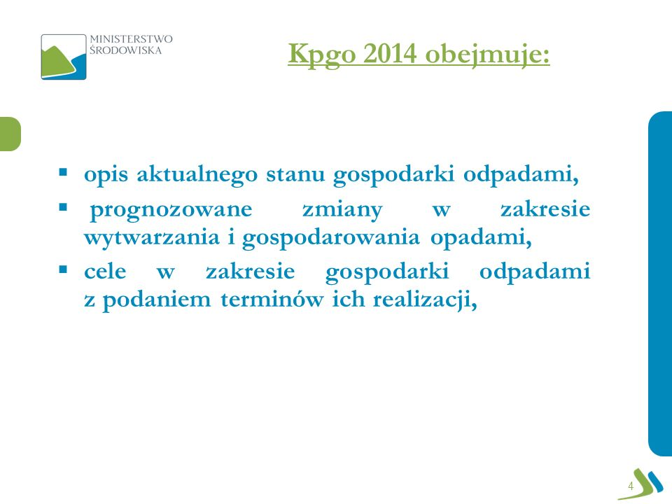 Kpgo 2014 obejmuje: opis aktualnego stanu gospodarki odpadami,
