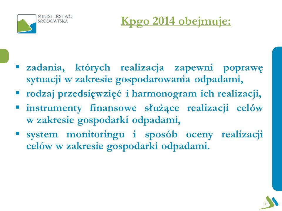 Kpgo 2014 obejmuje:zadania, których realizacja zapewni poprawę sytuacji w zakresie gospodarowania odpadami,
