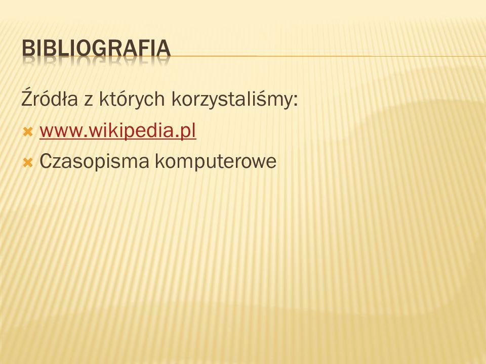 Bibliografia Źródła z których korzystaliśmy: www.wikipedia.pl