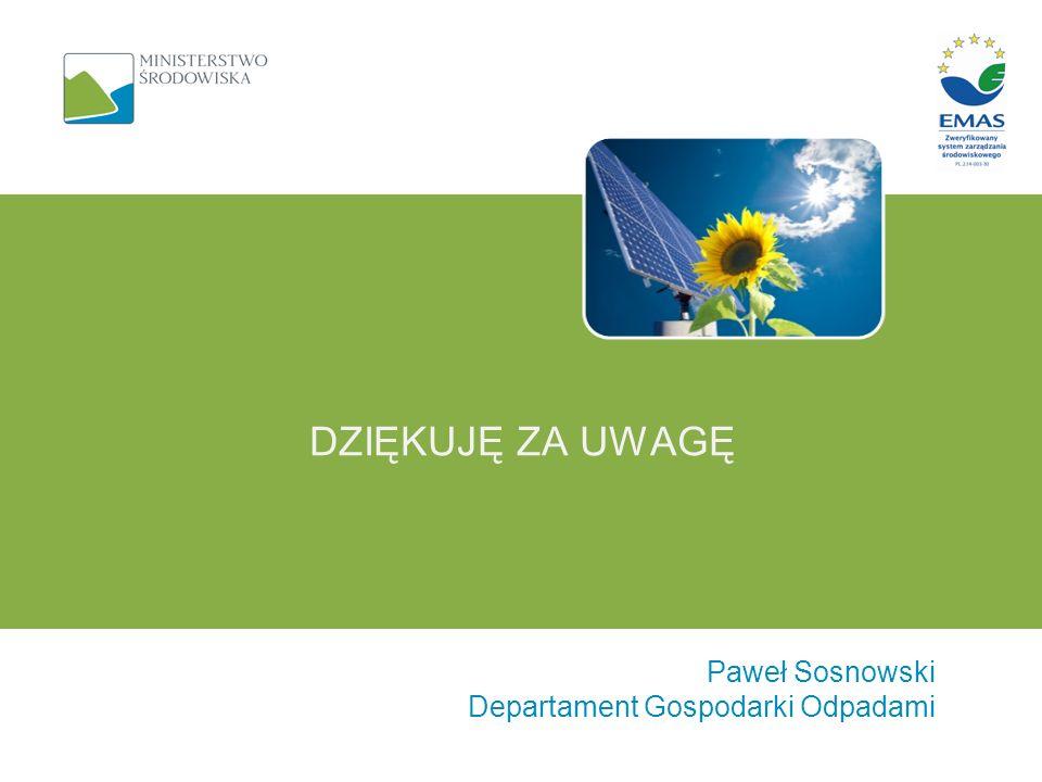 Dziękuję za uwagę Paweł Sosnowski Departament Gospodarki Odpadami