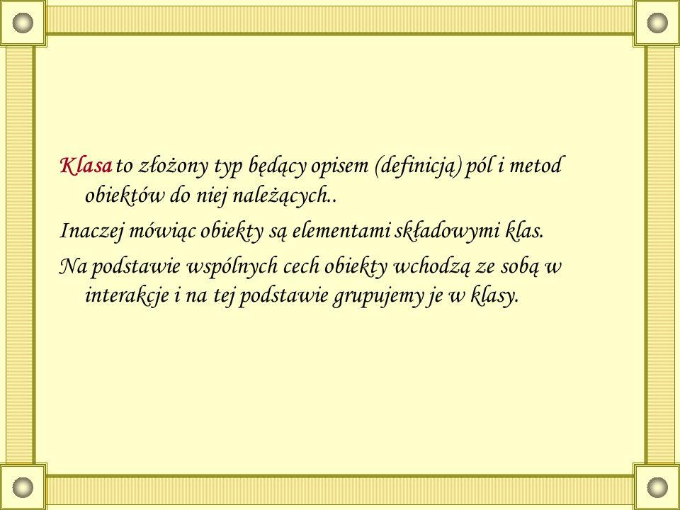 Klasa to złożony typ będący opisem (definicją) pól i metod obiektów do niej należących..