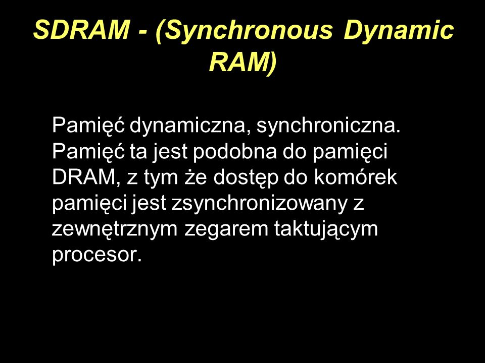 SDRAM - (Synchronous Dynamic RAM)