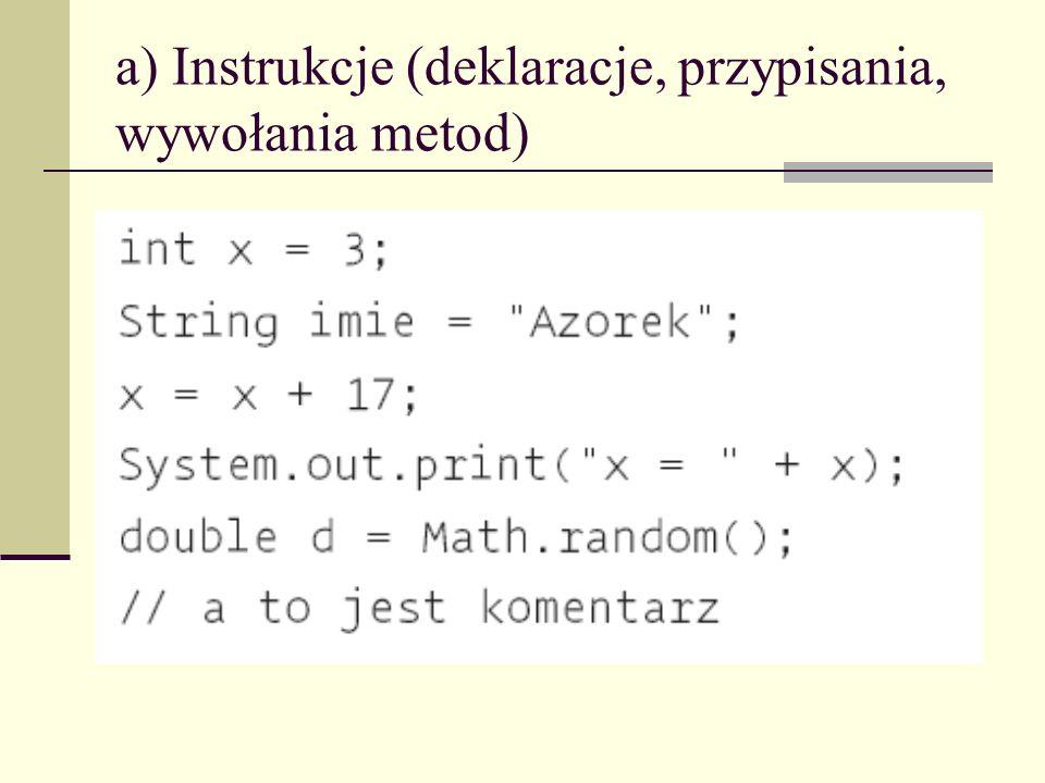 a) Instrukcje (deklaracje, przypisania, wywołania metod)