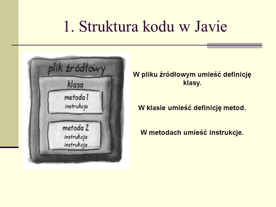 1. Struktura kodu w Javie W pliku źródłowym umieść definicję klasy.