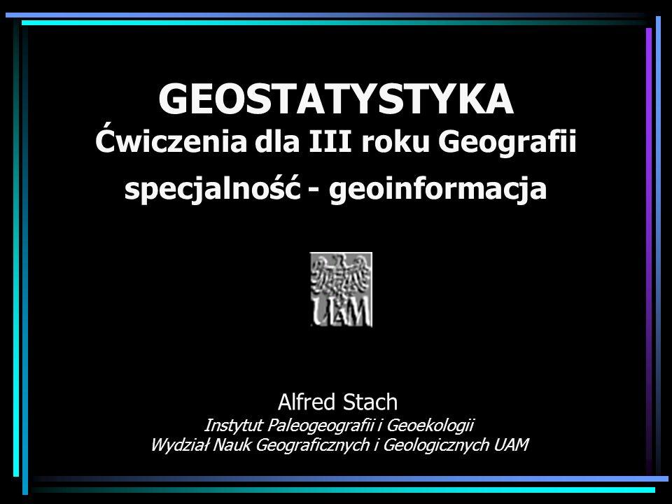 GEOSTATYSTYKA Ćwiczenia dla III roku Geografii specjalność - geoinformacja