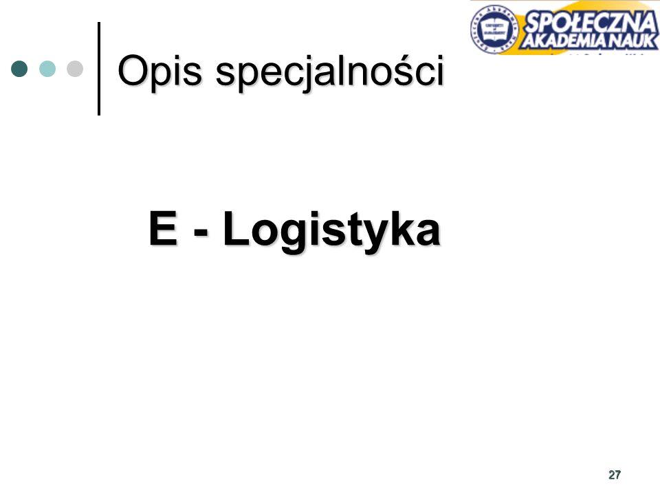 Opis specjalności E - Logistyka 27