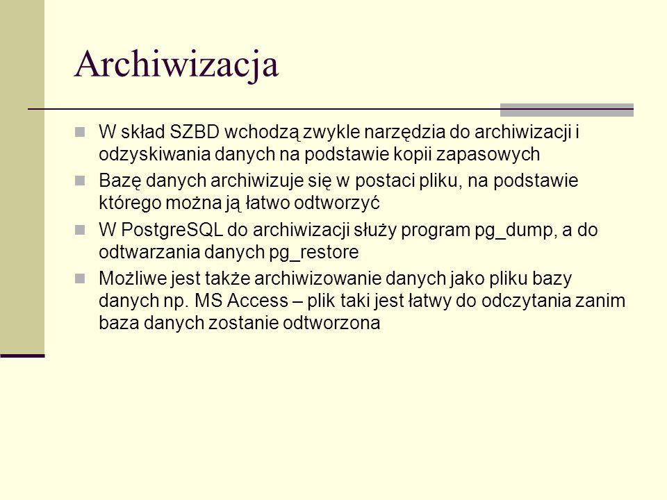 Archiwizacja W skład SZBD wchodzą zwykle narzędzia do archiwizacji i odzyskiwania danych na podstawie kopii zapasowych.