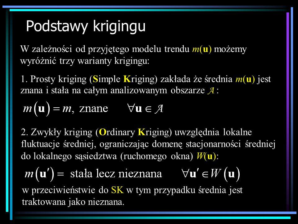 Podstawy krigingu W zależności od przyjętego modelu trendu m(u) możemy wyróżnić trzy warianty krigingu: