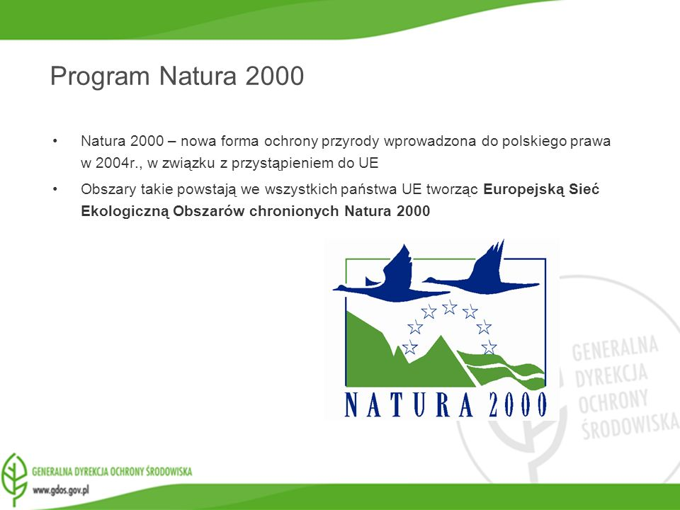 Program Natura 2000 Natura 2000 – nowa forma ochrony przyrody wprowadzona do polskiego prawa w 2004r., w związku z przystąpieniem do UE.