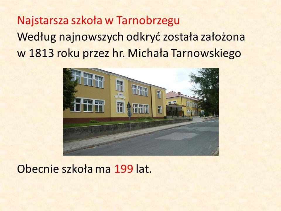 Najstarsza szkoła w Tarnobrzegu Według najnowszych odkryć została założona w 1813 roku przez hr.