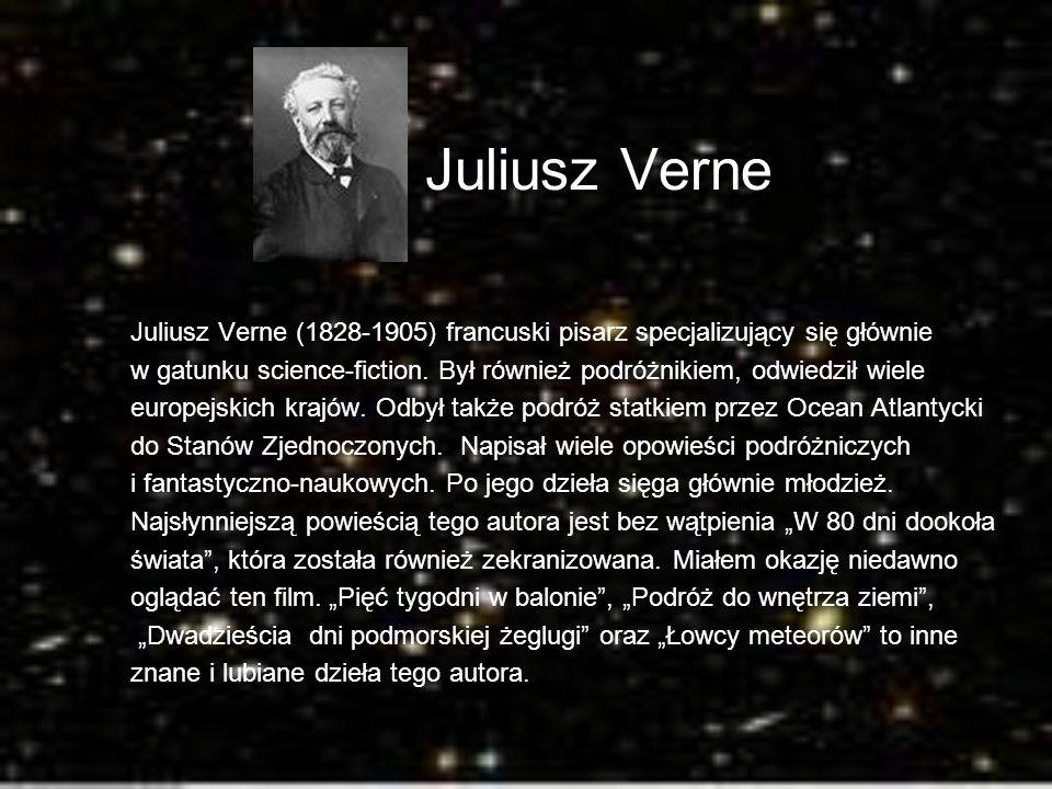 Juliusz Verne Juliusz Verne (1828-1905) francuski pisarz specjalizujący się głównie.