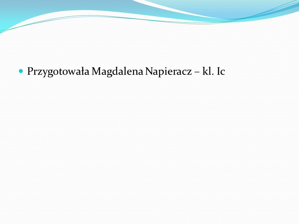 Przygotowała Magdalena Napieracz – kl. Ic