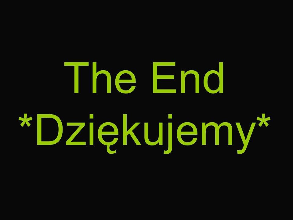 The End *Dziękujemy*