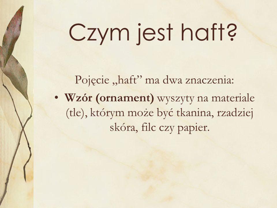 """Pojęcie """"haft ma dwa znaczenia:"""
